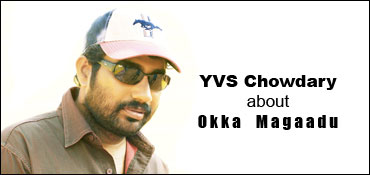 YVS Chowdary on Okka Magaadu