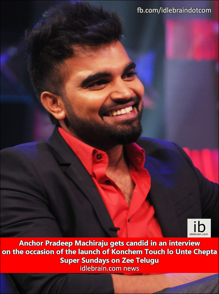 Anchor Pradeep Machiraju Gets Candid In An Interview On The Occasion Of The Launch Of Konchem Touch Lo Unte Chepta Super Sundays On Zee Telugu Idlebrain Com News